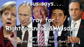 2017-04-15-Jesus-says-Pray-for-Righteousness-and-Wisdom