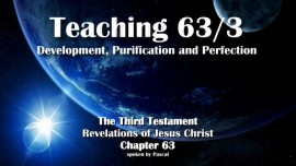 The Third Testament Chapter 63-3-Teaching 3 Development-Purification-Perfection-3-Testament-63-From Jesus Christ