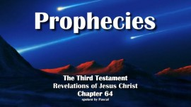 The Third Testament Chapter 64 - The Fulfillment of old and new Prophecies-3-Testament-64