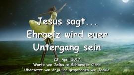 2017-04-23 - Jesus sagt - Ehrgeiz wird euer Untergang sein - Liebesbrief von Jesus