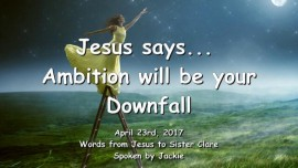 2017-04-23 - Jesus says - Ambition will be your Downfall - Loveletter from Jesus