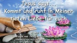 2017-05-04 - Jesus sagt - Kommt und ruht in Meiner tiefen Liebe fuer euch - Liebesbrief von Jesus
