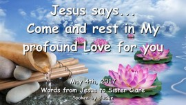 2017-05-04 - Jesus says - Come and rest in My profound Love for you - LoveLetter from Jesus