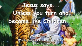 2017-05-05 - Jesus says - Unless you turn and become like Children-Loveletter from Jesus