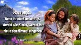 2017-05-05 - Reue Umkehr werden wie Kinder-In den Himmel eingehen-Liebesbrief von Jesus Christus