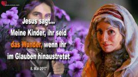 2017-05-08 - Im Glauben handeln-Kinder Gottes-Ihr das das Wunder-Liebesbrief von Jesus Christus