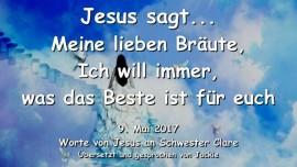 2017-05-09 - Jesus sagt-Meine lieben Braeute-Ich will immer nur das Beste fuer euch-Liebesbrief von Jesus