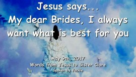 2017-05-09 - Jesus says-My dear Brides I always want what is best for you-Loveletter from Jesus