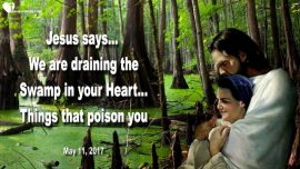 2017-05-11 - Draining the Swamp-Swamp in the Heart-Poison-Monster-Letting go-Love Letter from Jesus