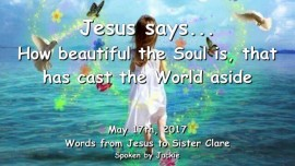 2017-05-17 - JESUS SAYS-How beautiful is the Soul that has cast the World aside-Loveletter from Jesus