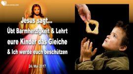 2017-05-24 - Barmherzigkeit Gottes-Barmherzigkeit zeigen-Kinder erziehen-Schutz Gottes-Liebesbrief von Jesus