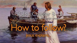 Great Gospel of John Volume 3-Jacob Lorber-HOW DO I FOLLOW JESUS AND BECOME HIS DISCIPLE-Jesus explains