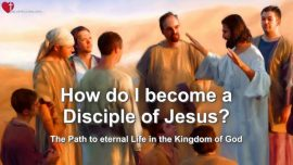 Kingdom of God-Eternal Life-How do I become a Disciple of Jesus-The Great Gospel of John Jakob Lorber english