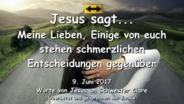 2017-06-09 - Meine Lieben-Einige von euch stehen schmerzhaften Entscheidungen gegenueber-Liebesbrief von Jesus