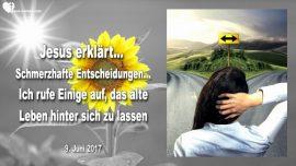 2017-06-09 - Schmerzhafte Entscheidungen-Loslassen-Das alte Leben hinter sich lassen-Liebesbrief von Jesus