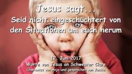 2017-06-12 - Jesus sagt-Seid nicht eingeschuechtert von den Situationen um euch herum-Liebesbrief von Jesus