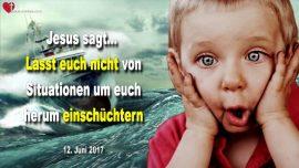 2017-06-12 - Nicht von Situationen einschuchtern lassen-Familie-Geld-Besuche-Probleme-Liebesbrief von Jesus