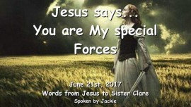 2017-06-21 - Jesus says You are My Special Forces Message from Jesus