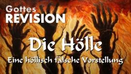 Gottes Revision-Die Hoelle-Eine hoellisch falsche Vorstellung-Richtigstellung des Herrn