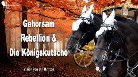 2016-11-27 - Gehorsam-Rebellion-Willigkeit-Kutsche des Konigs-Vision Bill Britton-Liebesbriefe von Jesus