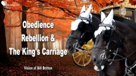 2016-11-27 - Obedience-Rebellion-Willingness-The Kings Carriage-Vision Bill Britton-LoveLetters from Jesus