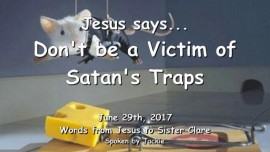 2017-06-29 - Jesus says-Dont be a Victim of Satans Traps-Loveletter from Jesus