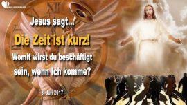 2017-07-03 - Die Zeit ist kurz-Mit Jesus Christus arbeiten-Seelen Ernte des Herrn Diener-Liebesbrief von Jesus