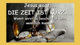 2017-07-03 - JESUS SAGT-DIE ZEIT IST KURZ Womit wirst du beschaeftigt sein wenn Ich komme Betreffend Entrueckung-Liebesbrief von Jesus