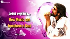 2017-07-06 - How Music can transform a Soul-Power of Music Vibrations-Love Letter from Jesus Christ