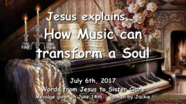 2017-07-06 - Jesus explains how Music can transform a Soul-Loveletter from Jesus