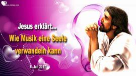 2017-07-06 - Wie Musik eine Seele verwandeln kann-Macht der Musik-Liebesbrief von Jesus Christus