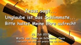2017-07-10 - JESUS SAGT Unglaube ist das Schlimmste Bitte haltet Meine Ehre aufrecht Liebesbrief von Jesus