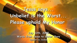 2017-07-10 - JESUS SAYS Unbelieve is the Worst Please uphold My Honor LoveLetter from Jesus