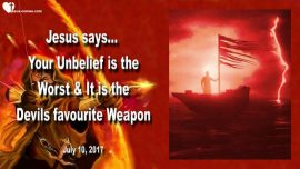 2017-07-10 - Unbelief is the Worst-Favourite Weapon of Devil-Laziness-Pride-Judgment-Love Letter from Jesus