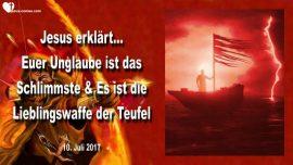 2017-07-10 - Unglaube ist das Schlimmste-Lieblings-Waffe der Teufel-Faulheit-Stolz-Richten-Liebesbrief von Jesus