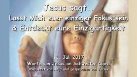 2017-07-11 - JESUS SAGT-Lasst Mich euer einziger Fokus sein und entdeckt eure Einzigartigkeit-Liebesbrief von Jesus