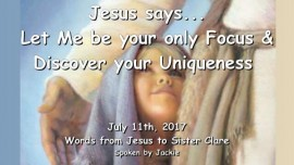 2017-07-11 - JESUS SAYS-Let Me be your only Focus and discover your Uniqueness-Loveletter from Jesus