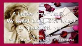 2017-07-15 - A LETTER FROM JESUS My sweet Child I have longed to speak with you-Loveletter from Jesus-1280