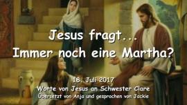 2017-07-18-JESUS FRAGT Immer noch auf Marthas Seite Hoere jetzt auf Meine Ermahnung Liebesbrief von Jesus