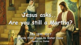 2017-07-18-Jesus asks-Are you still a Martha-Please hear My Admonition now-Loveletter from Jesus