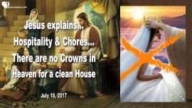 2017-07-18 - No Crowns in Heaven for Chores-Hospitality-Mary and Martha-Cleaning mania-Love Letter from Jesus