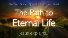 THE PATH TO ETERNAL LIFE Jesus explains The Great Gospel of John Volume 4 Jacob Lorber