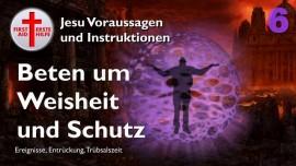 Vorhersagen und Instruktionen von Jesus-Truebsalszeit ueberleben-Gebet maechtigste Waffe-Jesus ist die einzige Zuflucht