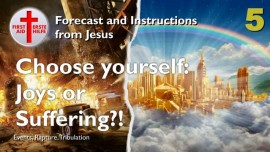 YOU CHOOSE-JOYS IN HEAVEN or SUFFERING ON EARTH-Rapture-Part5 Forecast and Instructions from Jesus-Loveletter from Jesus