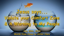 2015-07-25 - Jesus says-Violate your Comfort Zone and a Warning to My People-LoveLetter from Jesus