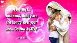 2017-07-23 - Jesus has full Control over your Life-Go now and love-Love Letter from Jesus