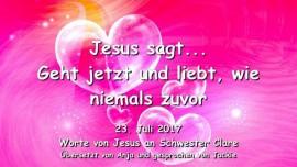 2017-07-23 - Jesus sagt-Geht und liebt wie niemals zuvor-Liebesbrief von Jesus