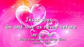 2017-07-23 - Jesus says Go now and love as never before Loveletter from Jesus