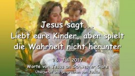 2017-07-26 - Jesus sagt-Liebt eure Kinder-die Wahrheit sagen-Keine Kompromisse machen-Liebesbrief von Jesus