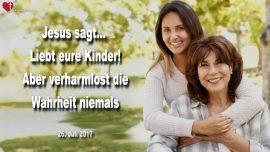 2017-07-26 - Liebt eure Kinder-Wahrheit hochhalten-christliche Moral-Liebesbrief von Jesus Christus